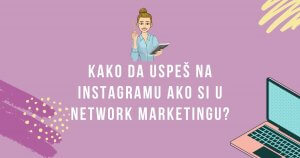 Read more about the article Kako da uspeš na Instagramu ako si u network marketingu?